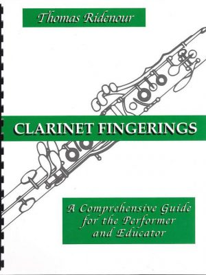 Clarinet Fingerings: A Comprehensive Guide for the Performer and Educator by T. Ridenour